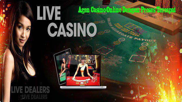 Agen Casino Online Dengan Proses Tercepat