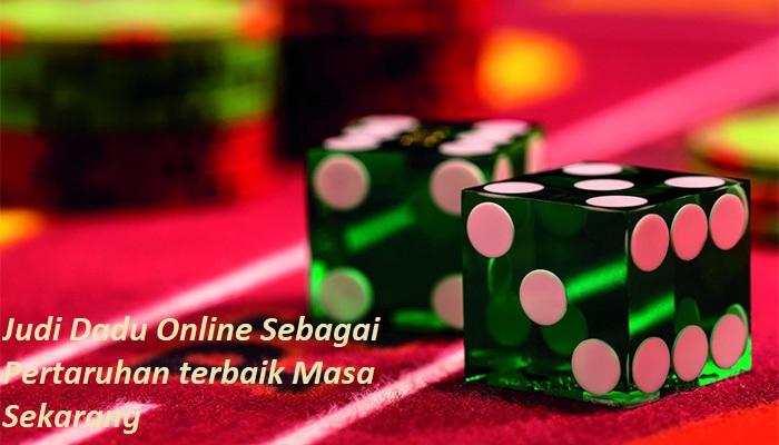 Judi Dadu Online Sebagai Pertaruhan terbaik Masa Sekarang