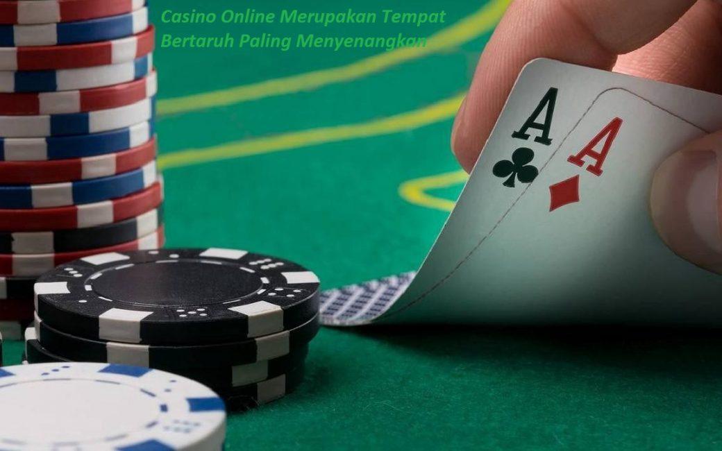 Casino Online Merupakan Tempat Bertaruh Paling Menyenangkan