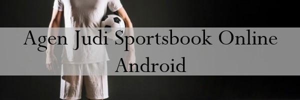 Agen Judi Sportsbook Online Android