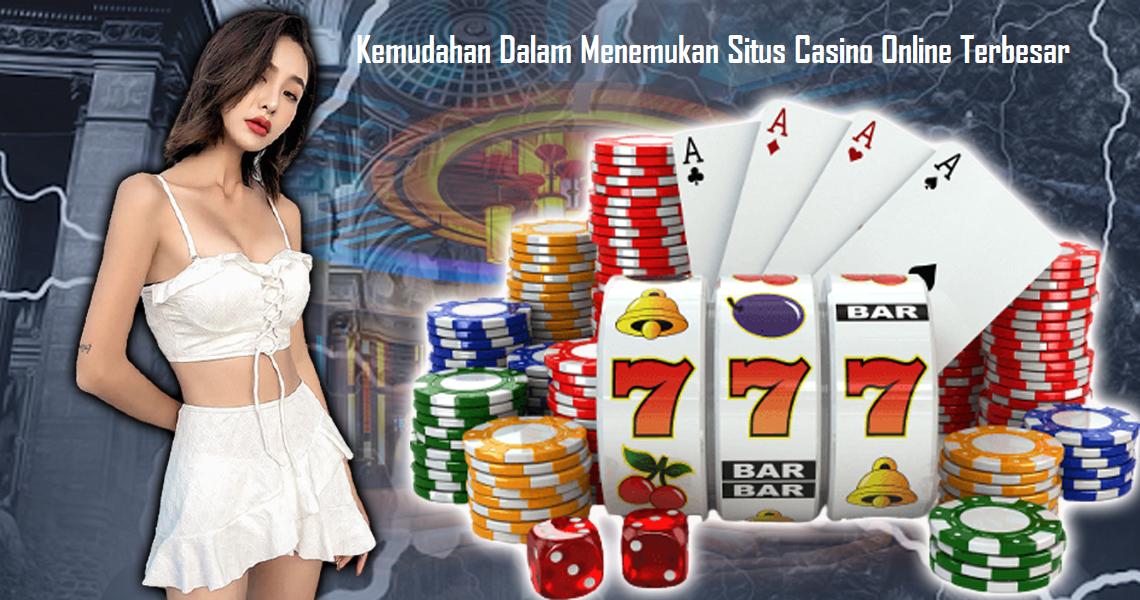Kemudahan Dalam Menemukan Situs Casino Online Terbesar